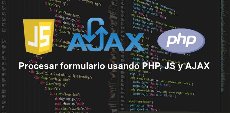 Procesar un formulario usando PHP, JS y AJAX.