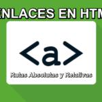 Aprende sobre ⭐ ENLACES, rutas ABSOLUTAS y RELATIVAS del HTML ✅: definición, estructura y EJEMPLOS ⭐ prácticos y fáciles. ¡ENTRA!