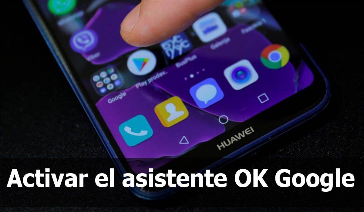 Cómo activar el asistente OK Google en Huawei y en Samsung